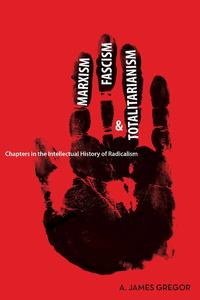 Marxism, Fascism, and TotalitarianismChapters in the Intellectual History of Radicalism【電子書籍】[ A. James Gregor ]