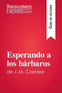 Esperando a los b?rbaros de J. M. Coetzee (Gu?a de lectura)Resumen y an?lisis completo【電子書籍】[ ResumenExpress.com ]