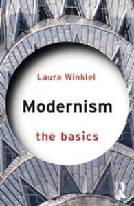 Modernism: The Basics【電子書籍】[ Laura Winkiel ]