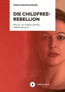 """Die Childfree-RebellionWarum """"zu radikal"""" gerade radikal genug ist【電子書籍】[ Verena Brunschweiger ]"""