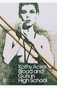 Blood and Guts in High School【電子書籍】[ Kathy Acker ]