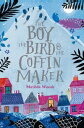 The Boy, the Bird, and the Coffin Maker【電子書籍】[ Matilda Woods ]
