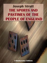 The Sports and Pastimes of the People of England【電子書籍】[ Joseph Strutt ]
