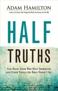 Half TruthsGod Helps Those Who Help Themselves and Other Things the Bible Doesn't Say【電子書籍】[ Adam Hamilton ]