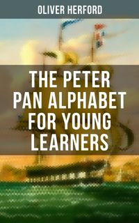 The Peter Pan Alphabet For Young LearnersLearn Your ABC with the Magic of Neverland & Splash of Tinkerbell's Fairydust (Learning Letters With Fun Adventures & ABC Rhymes)【電子書籍】[ Oliver Herford ]