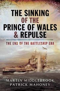 The Sinking of the Prince of Wales & RepulseThe End of the Battleship Era【電子書籍】[ Martin Middlebrook ]