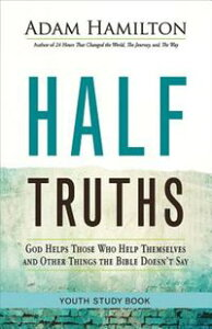Half Truths Youth Study BookGod Helps Those Who Help Themselves and Other Things the Bible Doesn't Say【電子書籍】[ Adam Hamilton ]