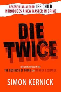 Die TwiceTwo Crime Novels in One (The Business of Dying and The Murder Exchange)【電子書籍】[ Simon Kernick ]