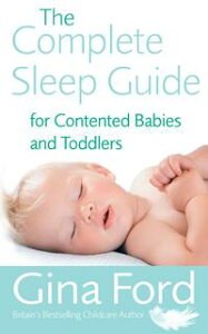 The Complete Sleep Guide For Contented Babies & Toddlers【電子書籍】[ Gina Ford ]