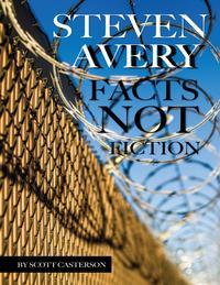 Steven Avery: Facts Not Fiction【電子書籍】[ Scott Casterson ]