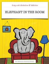 Living with Alcoholism & Addiction: Elephant in the Room【電子書籍】[ Meilena Hauslendale ]