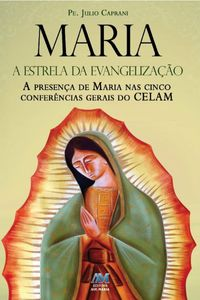 Maria, a estrela da evangeliza??oA presen?a de Maria nas cinco Confer?ncias Gerais do CELAM【電子書籍】[ Pe. Julio Caprani ]