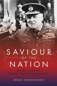 Saviour of the NationAn Epic Poem of Winston Churchill's Finest Hour【電子書籍】[ Brian Hodgkinson ]