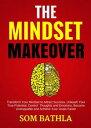 The Mindset Makeover【電子書籍】[ Som Bathla ]
