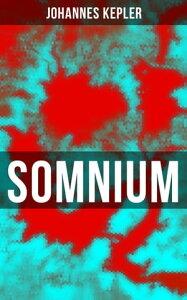SomniumScience-Fiction-Klassiker (Traum vom Mond, Der D?mon aus Levania, Von der Halbkugel der Privolvaner, Von der Halbkugel der Subvolvaner)【電子書籍】[ Johannes Kepler ]
