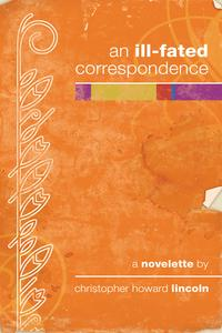 An Ill-fated Correspondence【電子書籍】[ Christopher Howard Lincoln ]