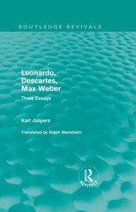 Leonardo, Descartes, Max Weber (Routledge Revivals)Three Essays【電子書籍】[ Karl Jaspers ]