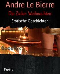 Die Zicke: Weihnachten Erotische Geschichten【電子書籍】[ Andre Le Bierre ]