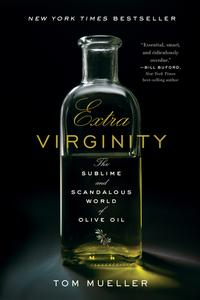 Extra Virginity: The Sublime and Scandalous World of Olive Oil【電子書籍】[ Tom Mueller ]