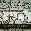 From Village Elder to British Judge: Custom, Customary Law and Tribal Society【電子書籍】[ Asoka Kumar Sen ]
