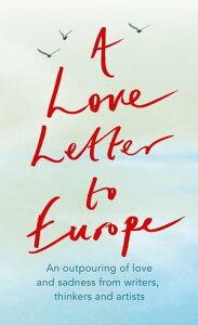 A Love Letter to EuropeAn outpouring of sadness and hope ? Mary Beard, Shami Chakrabati, Sebastian Faulks, Neil Gaiman, Ruth Jones, J.K. Rowling, Sandi Toksvig and others【電子書籍】[ Various ]