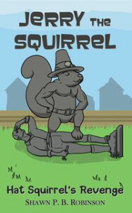 Jerry the SquirrelHat Squirrel's Revenge【電子書籍】[ Shawn P. B. Robinson ]