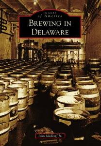 Brewing in Delaware【電子書籍】[ John Medkeff Jr. ]