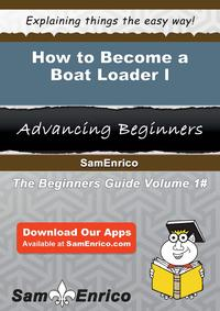 How to Become a Boat Loader IHow to Become a Boat Loader I【電子書籍】[ Alyson Plante ]