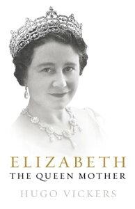 Elizabeth, The Queen Mother【電子書籍】[ Hugo Vickers ]
