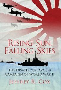 Rising Sun, Falling SkiesThe disastrous Java Sea Campaign of World War II【電子書籍】[ Jeffrey Cox ]