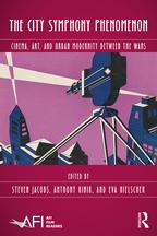 The City Symphony PhenomenonCinema, Art, and Urban Modernity Between the Wars【電子書籍】