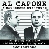 Al Capone: Dangerous Existence - Biography 7th Grade | Children's Biography Books【電子書籍】[ Baby Professor ]