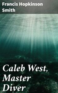 Caleb West, Master Diver【電子書籍】[ Francis Hopkinson Smith ]