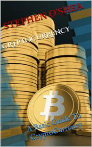 cryptocurrencya basic guide to cryptocurrency【電子書籍】[ stephen o'shea ]