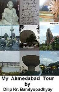 My Ahmedabad Tour【電子書籍】[ Dilip Kr. Bandyopadhyay ]