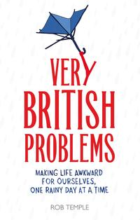 Very British Problems (all device version)Making Life Awkward for Ourselves, One Rainy Day at a Time【電子書籍】[ Rob Temple ]