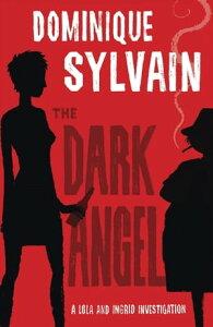 The Dark AngelA Lola and Ingrid Investigation【電子書籍】[ Dominique Sylvain ]