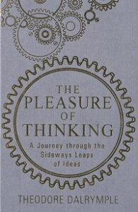 The Pleasure of ThinkingA Journey through the Sideways Leaps of Ideas【電子書籍】[ Theodore Dalrymple ]