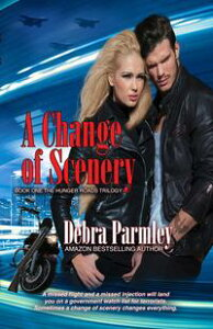 A Change of SceneryThe Hunger Roads Trilogy, #1【電子書籍】[ Debra Parmley ]