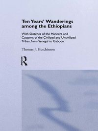 Ten Years of Wanderings Among the EthiopiansWith Sketches of the Manners and Customs of the Civilised and Uncivilised Tribes from Senegal to Gaboon.【電子書籍】[ Thomas J. Hutchinson ]