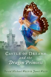 Castle of Dreams and the Dragon Princess【電子書籍】[ David Michael Walsh ]