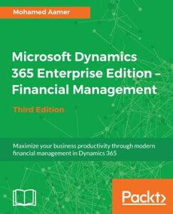 Microsoft Dynamics 365 Enterprise Edition ? Financial ManagementMaximize your business productivity through modern financial management in Dynamics 365, 3rd Edition【電子書籍】[ Mohamed Aamer Ala El Din ]