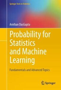 Probability for Statistics and Machine LearningFundamentals and Advanced Topics【電子書籍】[ Anirban DasGupta ]