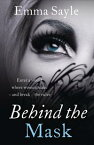 Behind the Mask: Enter a World Where Women Make - and Break - the Rules【電子書籍】[ Emma Sayle ]