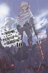Is It Wrong to Try to Pick Up Girls in a Dungeon?, Vol. 10 (light novel)【電子書籍】[ Fujino Omori ]