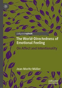 The World-Directedness of Emotional FeelingOn Affect and Intentionality【電子書籍】[ Jean Moritz M?ller ]
