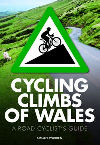 Cycling Climbs of WalesA Road Cyclists's Guide【電子書籍】[ Simon Warren ]