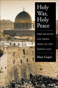 Holy War, Holy PeaceHow Religion Can Bring Peace to the Middle East【電子書籍】[ Marc Gopin ]