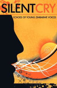 Silent Cry. Echoes of Young Zimbabwe VoicesEchoes of Young Zimbabwe Voices【電子書籍】