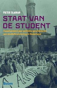 Staat van de studenttweehonderd jaar politieke geschiedenis van studiefinanciering in Nederland【電子書籍】[ Pieter Slaman ]